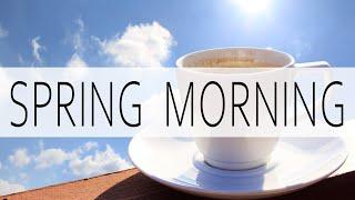 Spring Morning Cafe Jazz ☀️ Relaxing Jazz & Bossa Nova Music For Breakfast, Work, Study
