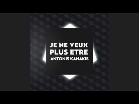 Antonis Kanakis - Je Ne Veux Plus Etre