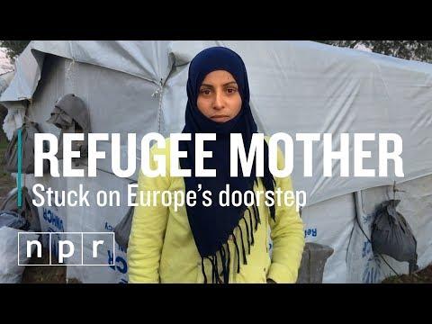 Refugee Mother: Stuck on Europe's Doorstep   NPR