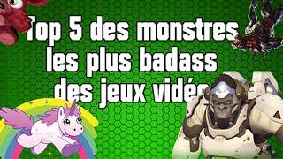 Top 5 des monstres les plus BADASS dans les jeux vidéo.