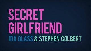 Secret Girlfriend: Ira Glass & Stephen Colbert