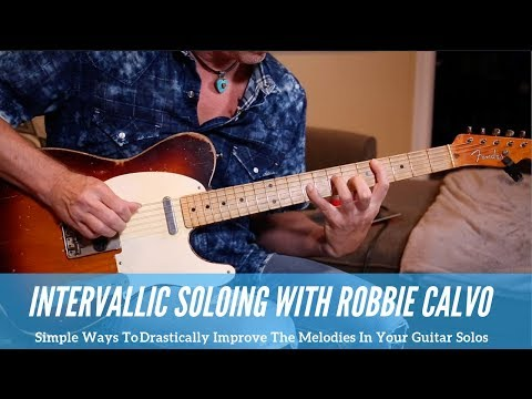 Robbie Calvo - The Magic Of Intervalic Soloing For Creating Memorable Melodies - Guitar Lesson-