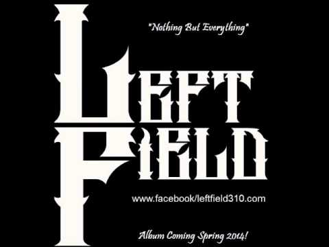 """LEFT FIELD...""""Nothing But Everything"""""""