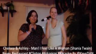 Chelsea & Ashley   Man! I Feel Like A Woman Shania Twain Reyes Restaurant #Clinton #Arkansas #Karaok