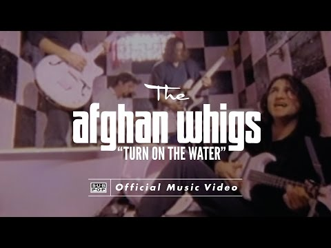 The Afghan Whigs  Turn On The Water
