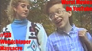 """Worst Movies On YouTube #123- """"Woodchipper Massacre"""" Review"""