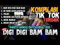 DJ DIGI DIGI BAM BAM !! KOMPILASI TIKTOK FULL BASS TERBAIK SEPANJANG MASA