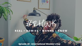 Real Homies Wanna Know | Ep. 20 | Happy International Women's Day  #Aging #Life #Women #IWD2021