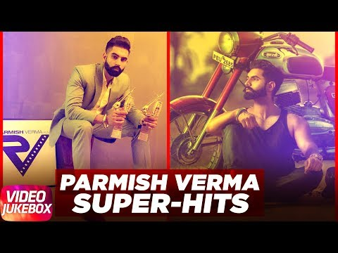 Hits of Parmish Verma | Best of Parmish Verma 2017 | Video Jukebox 2017 | Latest Jukebox 2017