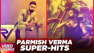 Hits of Parmish Verma | Best of Parmish Verma 2017 | Video Jukebox 2017 | Latest Jukebox 2017