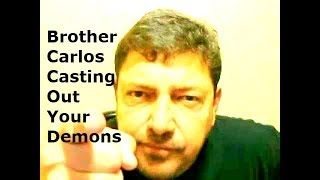 Brother Carlos Casting Out Your DemonS and Breaking Your CurseS 4 hour. healing prayers