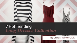 7 Hot Trending Long Dresses Collection By Luxur, Winter 2017