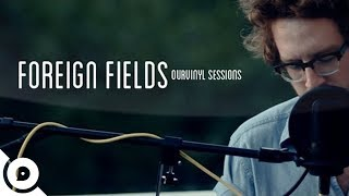 Foreign Fields - Names and Races | OurVinyl Sessions