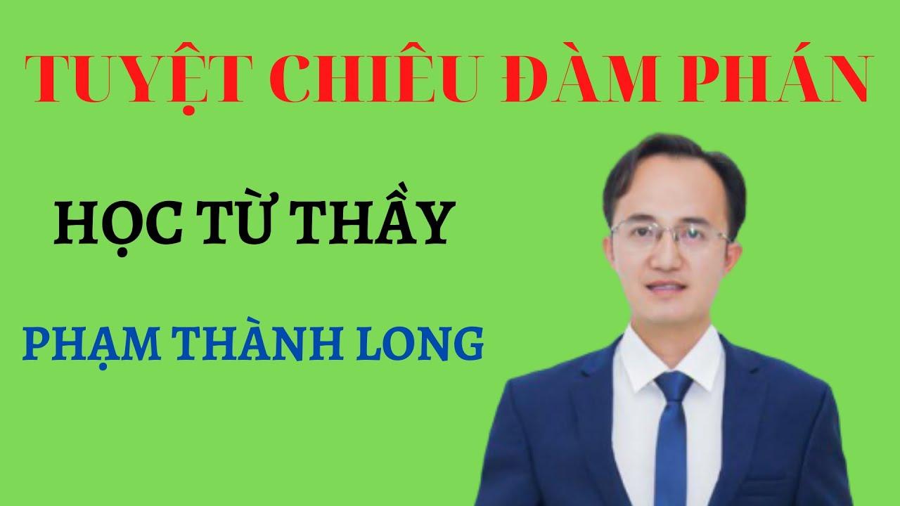 Tuyệt chiêu đàm phán học từ thầy Phạm Thành Long|Hà Văn Duẩn