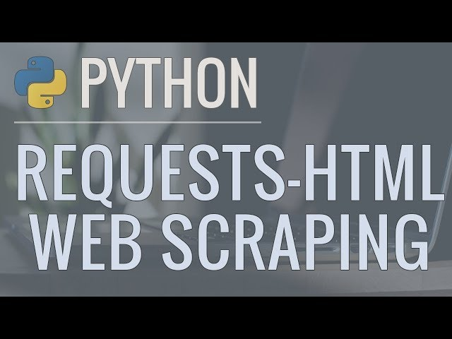 Python Tutorial: Web Scraping with Requests-HTML