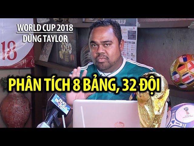 FIFA World Cup 2018: Dũng Taylor phân tích 8 bảng, 32 đội