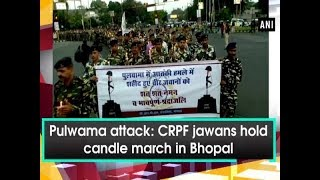 Pulwama attack: CRPF jawans hold candle march in Bhopal - ANI News