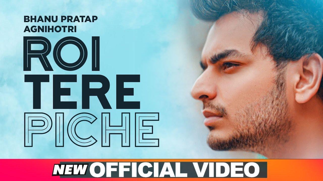 Roi Tere Piche | Bhanu Pratap Agnihotri | New Song 2019