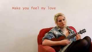 Make you feel my love- Bob Dylan/ Adele Cover