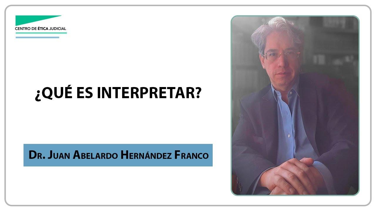 """Download """"¿Qué es interpretar?"""" por el Dr. Juan Abelardo Hernández Franco"""