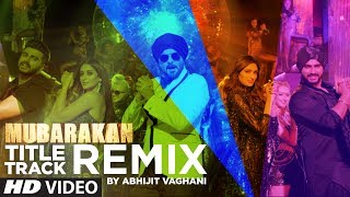 Mubarakan Title Song Remix Anil Kapoor Arjun Kapoor Ileana