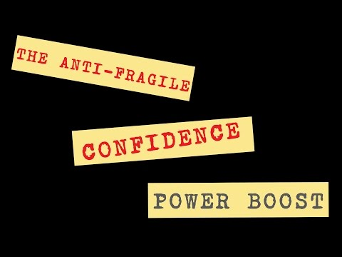 Confidence Power Boost: You Are Anti-Fragile