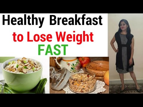 Healthy Breakfast for Weight Loss (Indian) | Diet Plan For Weight Loss in 7 days (Lose 10 kgs)