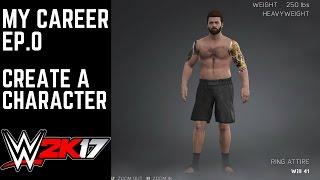 WWE 2K17 - CREATE A SUPERSTAR - My Career ep.0 Full Tutorial  [WWE 2K17 MyCareer Part 0]