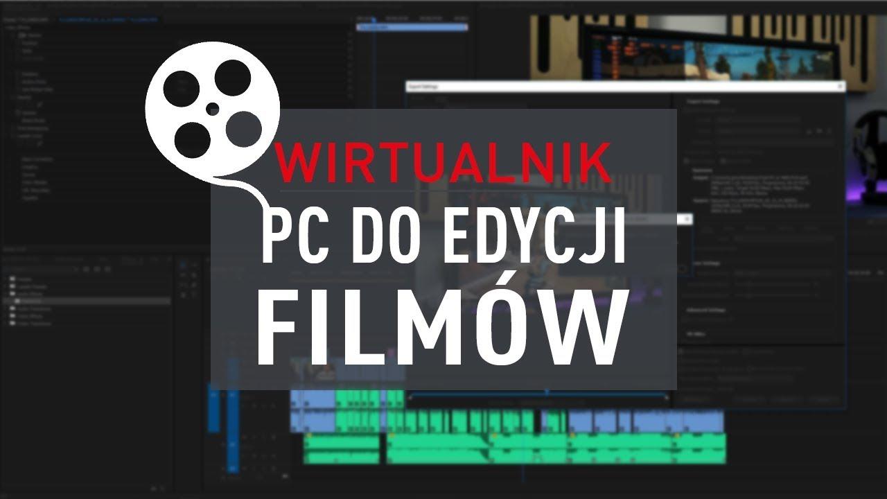 Komputer do edycji filmów – wirtualnik