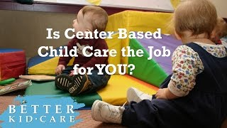 Is Center Based Child Care the Job for YOU?