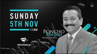 Guest Speaker - Pastor Poncho Murguia - All Nations Church Dublin