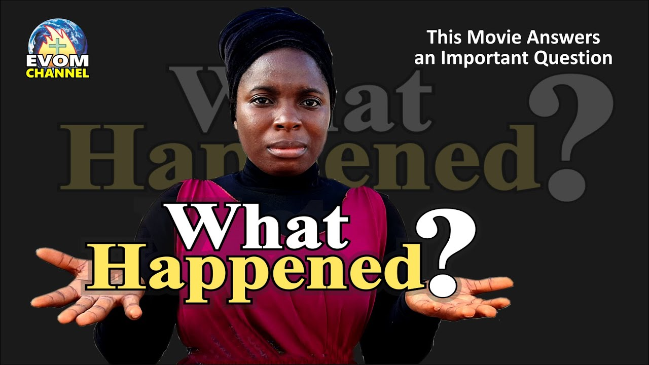 Download WHAT HAPPENED? || Written by 'Shola Mike Agboola || By EVOM Films Inc. || Recommended Movie 2021
