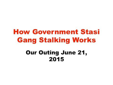 How Government Stasi Gang Stalking Works  - June 21, 2015