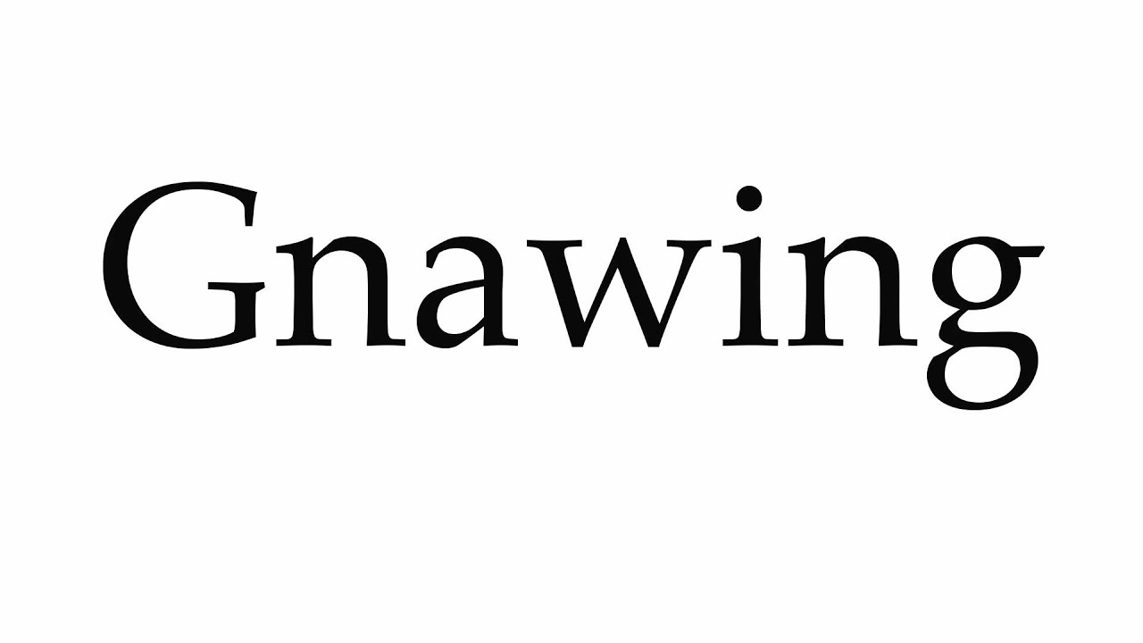 How To Pronounce Gnawing Youtube