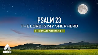Psalm 23 The Lord is My Shepherd | Bible verses & prayers for deep sleep | Let Go of Worry & Anxiety