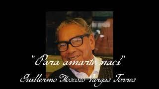 Para amarte nací (bolero) - Guillermo J. Moscoso Vargas Torres