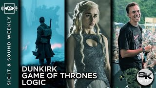 Sight & Sound Weekly #30 - Dunkirk, Game of Thrones, Logic