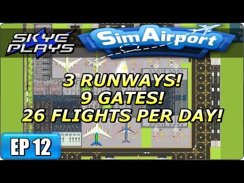 Sim Airport Part 12 ►3 RUNWAYS! 9 GATES! 26 FLIGHTS PER DAY!◀ Gameplay/Let's Play