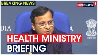 Coronavirus: Health Ministry Briefing On Covid19 Situation Of The Country | LIVE Updates |CNN News18