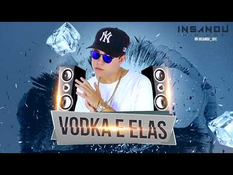 Vodka e Elas - Insanou (Official Músic)