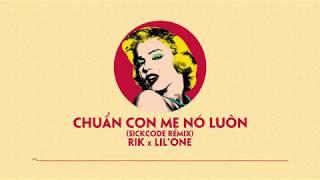 CHUẨN CON MẸ NÓ LUÔN (Sickcode Remix)   Rik x Lil'One   #CCMNL REMIX