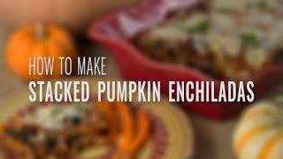 How to Make Stacked Pumpkin Enchiladas