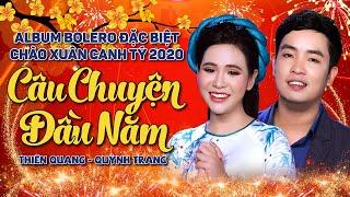 Tuyển Chọn Bolero Mừng Xuân Canh Tý 2020 Đặc Biệt - Thiên Quang & Quỳnh Trang | Câu Chuyện Đầu Năm