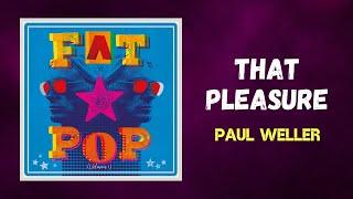Paul Weller - That Pleasure (Lyrics)
