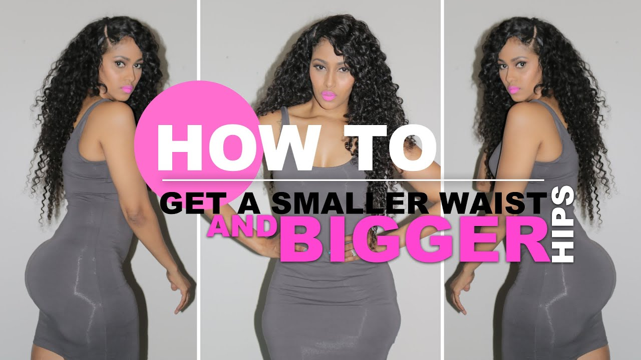 HOW TO GET A SMALLER WAIST AND BIGGER HIPS