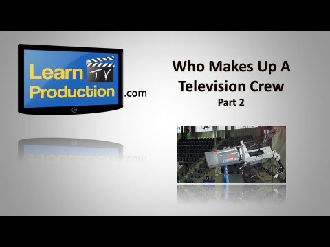 Who Makes Up A Television Crew Part 2