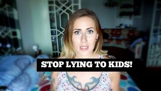 Stop LYING to your CHILDREN!