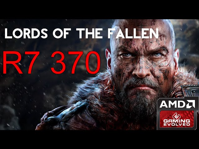 R7 370 - Lords Of The Fallen - 1080p/All Qualities
