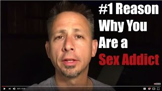 The Number One Reason Why You Are A Sex Addict