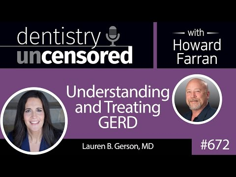 672 Understanding and Treating GERD with Dr. Lauren Gerson : Dentistry Uncensored with Howard Farran